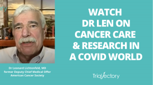 Dr Len on Cancer Care & Research in COVID World